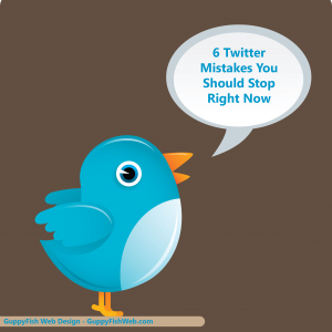 6 Twitter Mistakes You Should Stop Right Now
