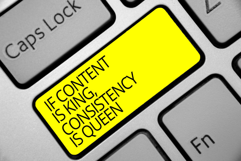 Marketing Consistency quote: If content is king, consistency is queen.