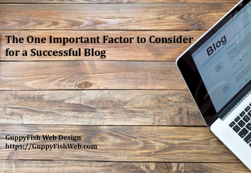 The One Important Factor to Consider for a Successful Blog