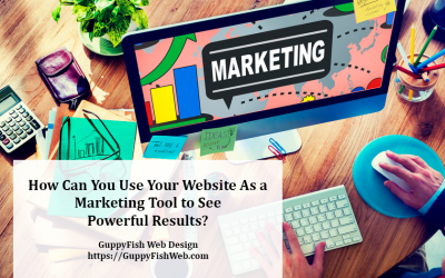 How Can You Use Your Website As a Marketing Tool to See Powerful Results?