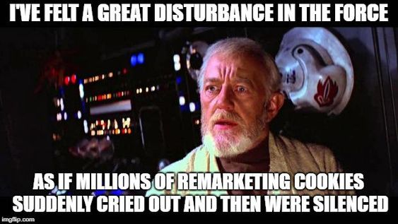 Data privacy meme: Obi Wan Kenobi - I felt a great disturbance in the force as if millions of remarketing cookies suddenly cried out and then were silenced