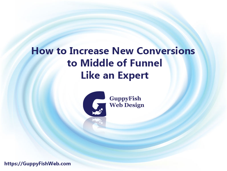 How to Increase New Conversions to Middle of Funnel Like an Expert